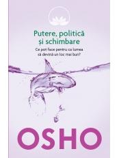 Osho. Vol. 6. Putere, politica si schimbare. Ce pot face pentru ca lumea sa devina un loc mai bun?