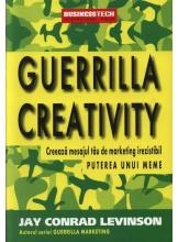 Guerrilla Creativity. Creaza mesajul tau de marketingirezistibil folosind puterea unui meme