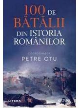 Kronika. 100 DE BATALII DIN ISTORIA ROMANIEI.