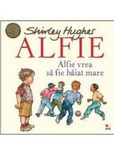 ALFIE. Alfie vrea sa fie baiat mare. Shirley Hughes
