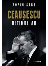 CEAUSESCU, ULTIMUL AN. Sorin Serb