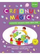 CREIONUL MAGIC. Activitati integrate pentru grupa mare. 5-6 ani