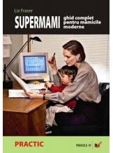 Supermami Ghid complet pentru mamicile moderne