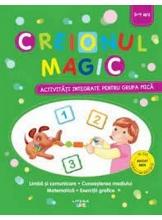 CREIONUL MAGIC. Activitati integrate pentru grupa mica. 3-4 ani