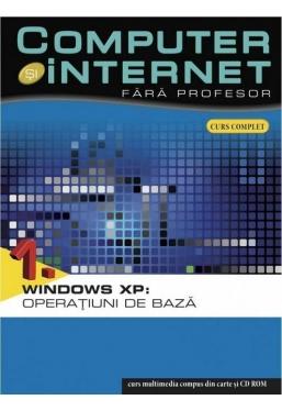 Computer si internet v.1 +CD Windows XP: Operatiuni de baza