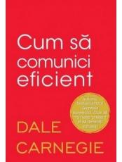 CUM SA COMUNICI EFICIENT. Dale Carnegie