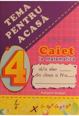 Caiet la matematica cl a IV-aTema pentru acasa *