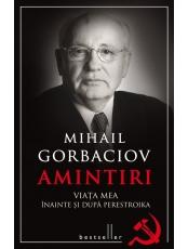 Mihail Garboaciov. Amintiri. Viata mea inainte si dupa perestroika