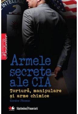 Armele secrete ale CIA. Tortura, manipulare si arme chimice