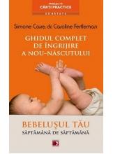 Ghidul complet de ingrijire a nou-nascutului. Bebelusul tau saptamana de saptamana