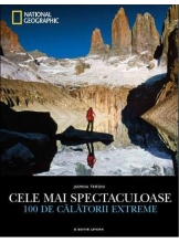 National Geographic. Cele Mai Spectaculoase 100 De Calatorii Extreme