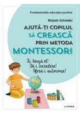 AJUTA-TI COPILUL SA CREASCA PRIN METODA MONTESSORI.