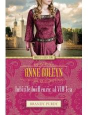 Iubiri si destine. Anne Boleyn. Iubirile lui Henric al VIII-lea