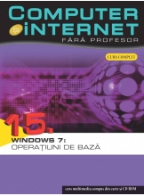 Computer si internet v.15 +CD Windows 7: Operatiuni de baza