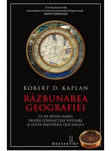 Razbunarea geografiei. Ce ne spune harta despre conflictele viitoare si lupta impotriva destinului