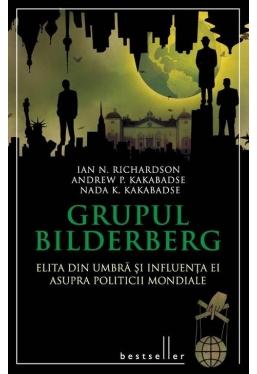 Grupul Bilderberg. Elita din umbra si influenta asupra politicii mondiale