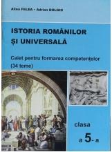 Istoria Romanilor si Universala. Caiet pentru formarea competentelor cl. a 5-a (34 teme)