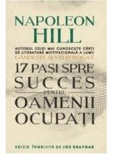 17 PASI SPRE SUCCES PENTRU OAMENII OCUPATI. Napoleon Hill