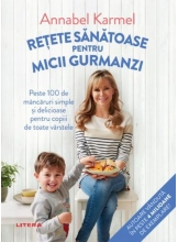 RETETE SANATOASE PENTRU MICUTII GURMANZI. Annabel Karmel