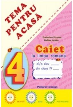 Caiet la limba romana clasa 4 Tema pentru acasa *