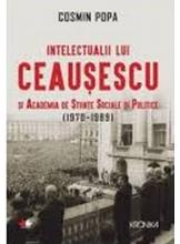 Kronica. INTELECTUALII LUI CEAUSESCU SI ACADEMIA DE STIINTE SOCIALE SI POLITICE (1970-1989)