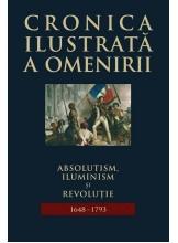 Cronica ilustrata a omenirii. Vol.7 Absolutism,iluminism si revolu