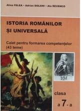 Istoria Romanilor si Universala. Caiet pentru formarea competentelor cl. a 7-a (43 teme)