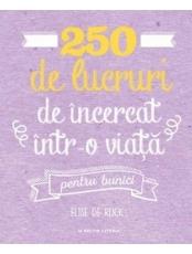 250 de lucruri de incercat intr-o viata, pentru bunici