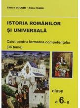 Istoria Romanilor si Universala. Caiet pentru formarea competentelor cl. a 6-a(36 teme)