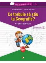 Ce trebuie sa stiu la Geografie? Caiet de activitati. Trec in clasa a V-a