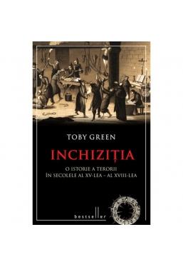 Inchizitia. O istorie a terorii in secolele al XV-lea - al XVIII-lea