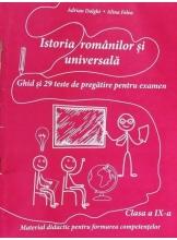 Istoria romanilor si universala.Ghid si 29 de teste de pregatire pentru examen cl. a IX-a