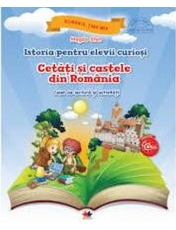 Istoria pentru elevii curiosi. Cetati si castele din Romania. Caiet de lectura si activitati