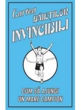 Cartea Baietilor Invincibili. Cum sa ajungi un mare campion