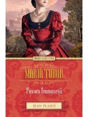 Iubiri si destine. Maria Tudor. Povara frumusetii