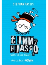 Timmy Fiasco. Uite ce-ai facut!