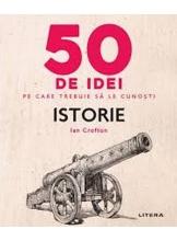 IQ230. 50 DE IDEI PE CARE TREBUIE SA LE CUNOSTI. Istorie.