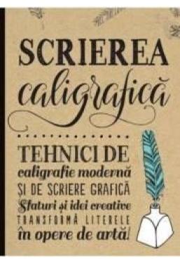Scrierea Caligrafica. Tehnici de caligrafie moderna si de scriere grafica