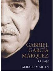 GABRIEL GARCIA MARQUEZ. O VIATA.