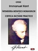 Intemeierea metafizicii moravurilor. Critica ratiunii practice