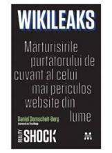 Wikileaks. Marturisirile purtatorului de cuvant al celui mai periculos website din lume