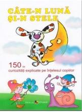 Cate-n luna si-n stele. 150 de 150 de curiozitati explicate pe Intelesul copiilor