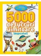 National Geographic kids. 5000 de lucruri uimitoare