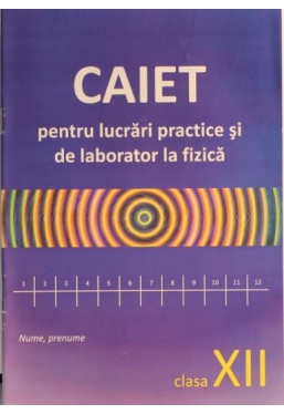 Caiet pentru lucrari practice si de laborator la fizica. Clasa XII