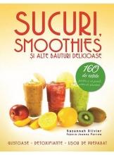 Sucuri, smoothies si alte bauturi delicioase 160 de retete pentru a va potoli setea de sanatate