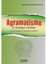 Agramatisme in limbajul cotidian. Cum vorbim si scriem corect