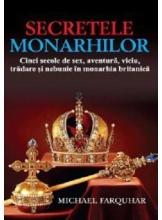 Secretele monarhilor. Cinci secole de sex, aventura, viciu, tradare si nebunie in monarhia britanica