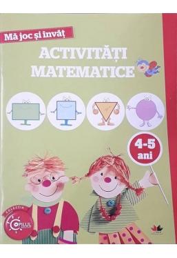 MA JOC SI INVAT. Activitati matematice. 4-5 ani