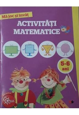 MA JOC SI INVAT. Activitati matematice. 5-6 ani