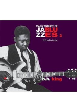 Mari cantareti de jazz si blues. B. B. King. Vol. 3 +CD
